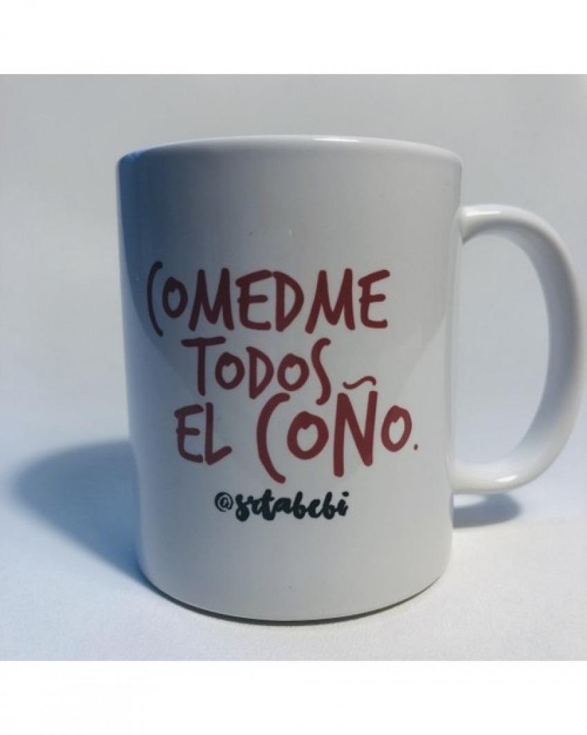 TAZA COMEDME TODOS EL COñO @ SRTA. BEBI 7428321348046