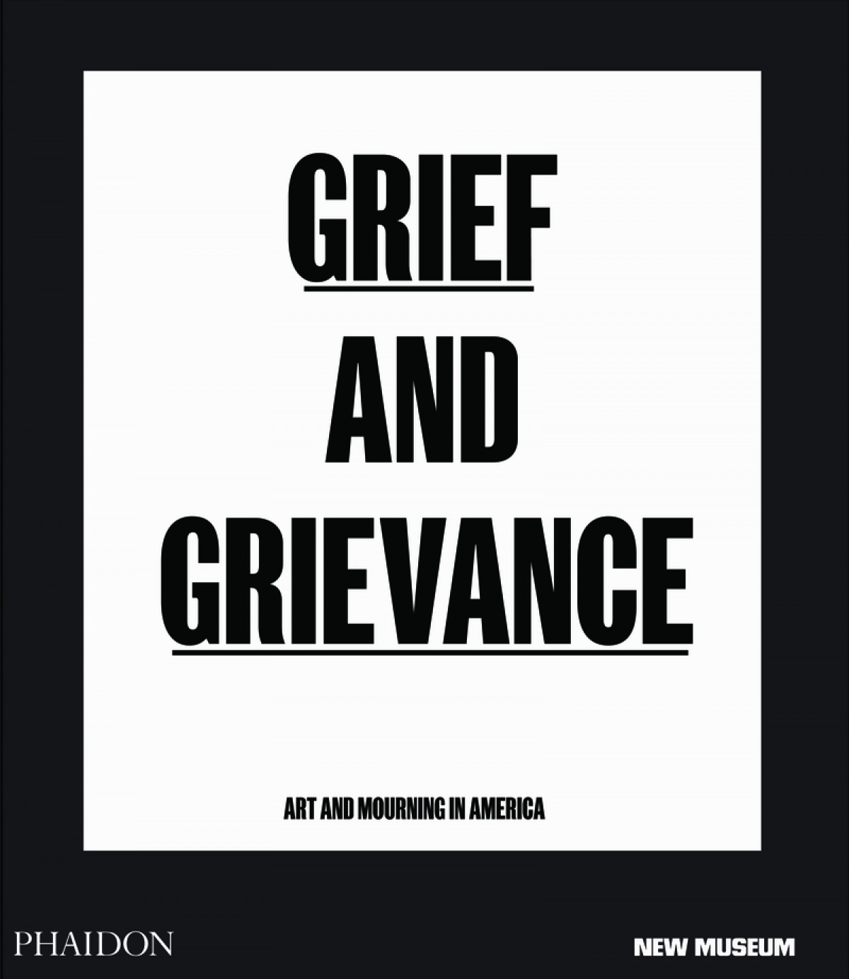 GRIEF AND GRIEVANCE ART AND MOURNING IN AMERICA 9781838661298