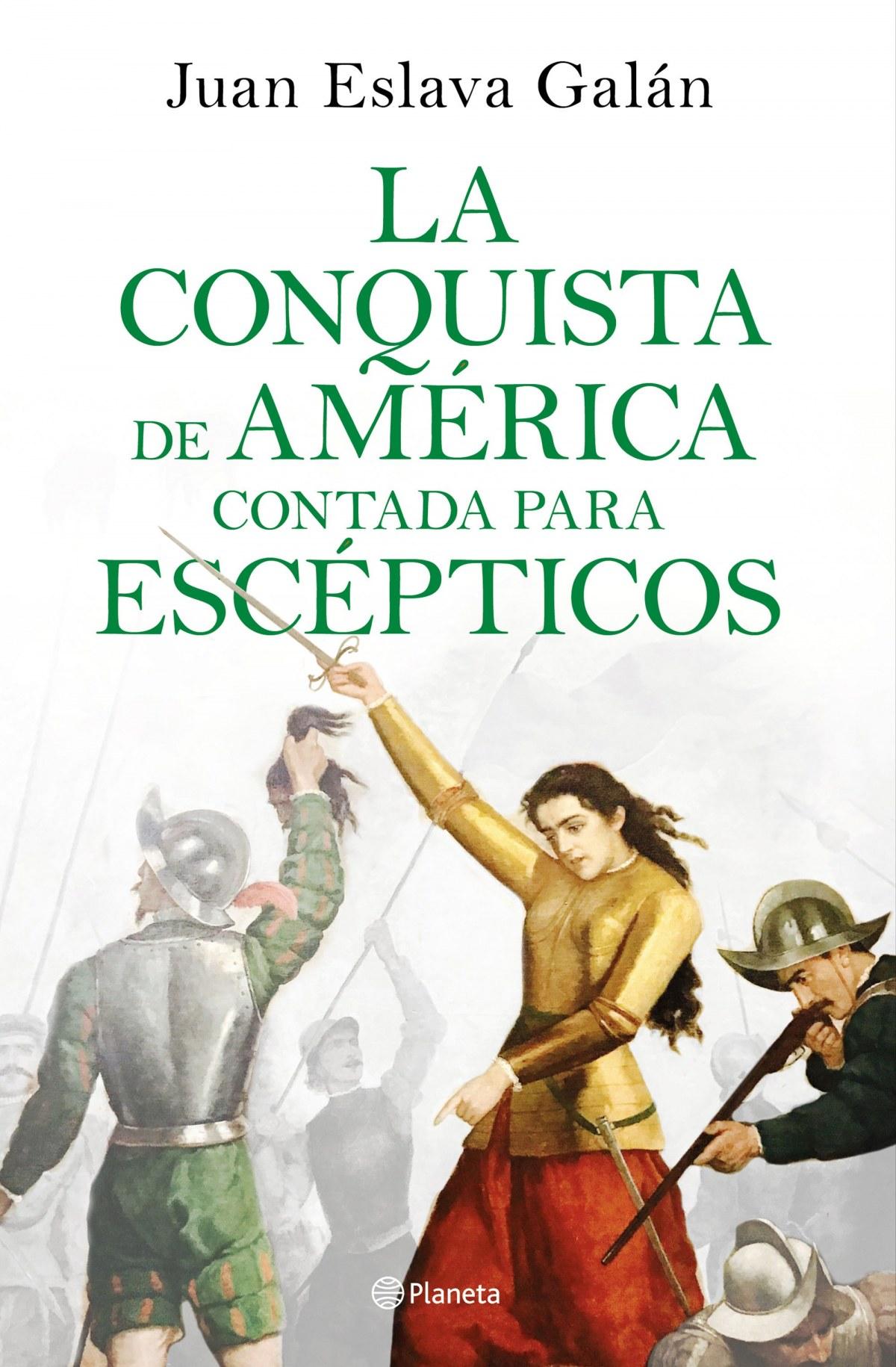 LA CONQUISTA DE AMÉRICA CONTADA PARA ESCEPTICOS 9788408209317