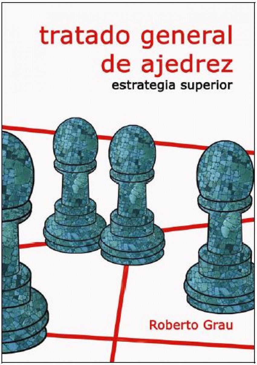 TRATADO GENERAL DE AJEDREZ IV. ESTRATEGIA SUPERIOR 9788412112962