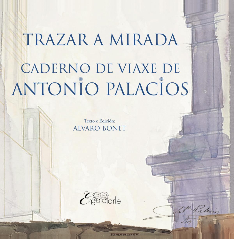 TRAZAR A MIRADA. CADERNO DE VIAXE DE ANTONIO PALACIO 9788412156157