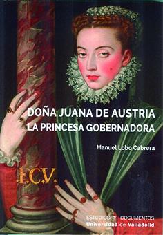 DOñA JUANA DE AUSTRIA. LA PRINCESA GOBERNADORA 9788413200941