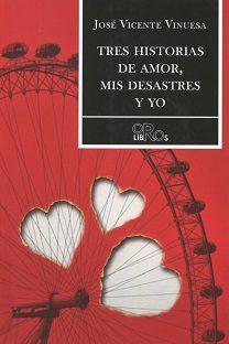 TRES HISTORIAS DE AMOR, MIS DESASTRES Y YO 9788416340781