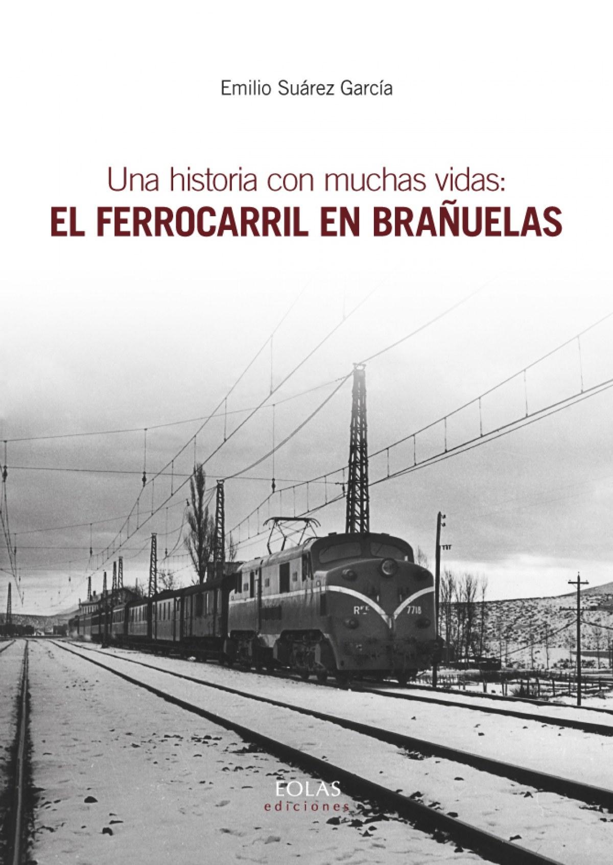 UNA HISTORIA CON MUCHAS VIDAS: EL FERROCARRIL EN BRAñUELAS 9788416613793