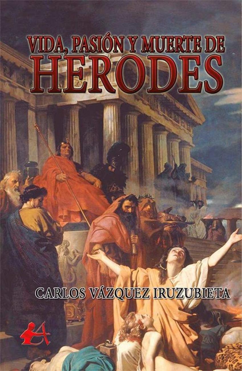 VIDA, PASIÓN Y MUERTE DE HERODES 9788416824380