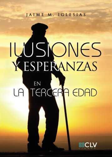ILUSIONES Y ESPERANZAS EN LA TERCERA EDAD 9788417052331