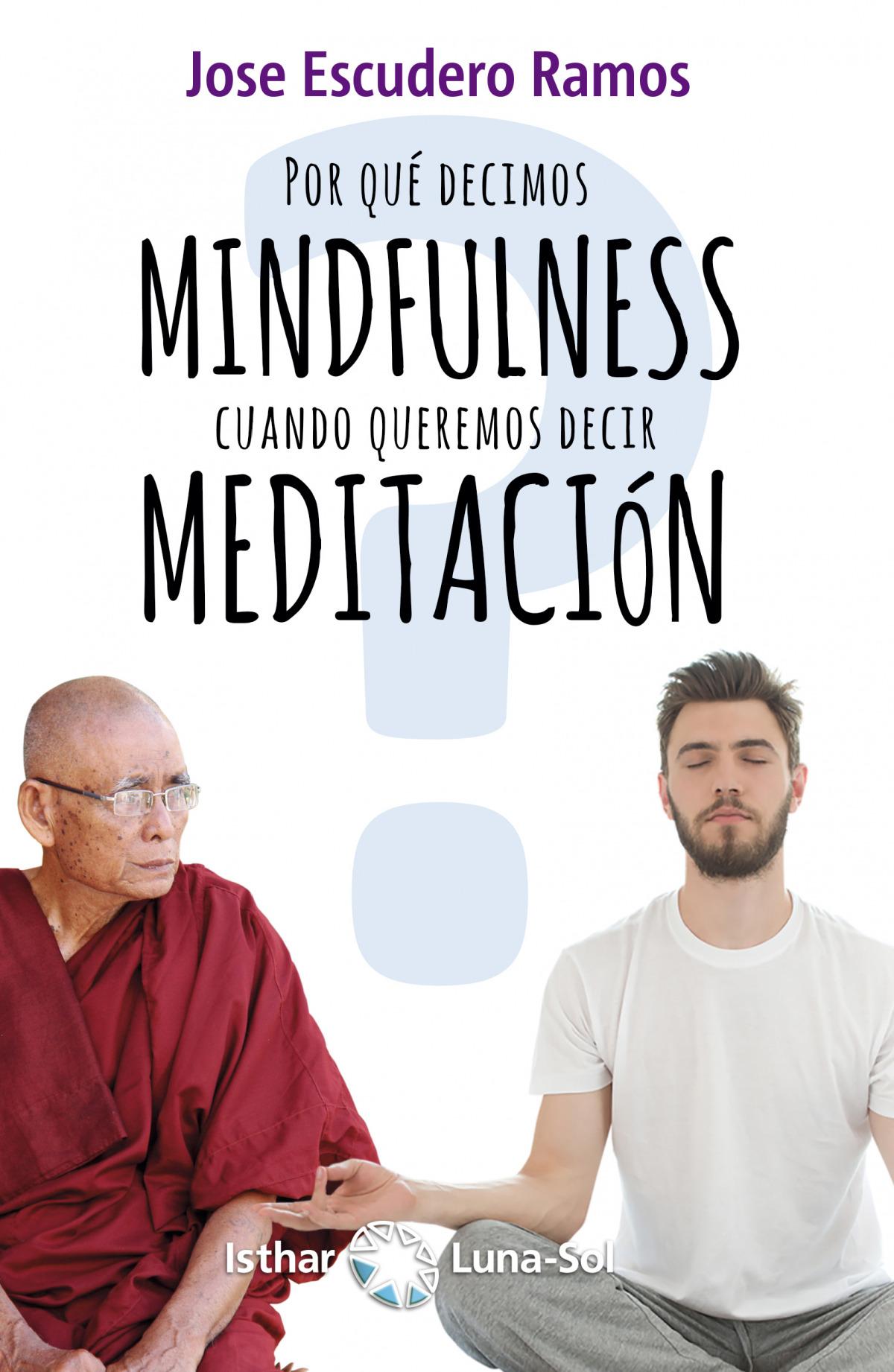 ¿POR QUÉ DECIMOS MINDFULNESS CUANDO QUEREMOS DECIR MEDITACIÓN? 9788417230302