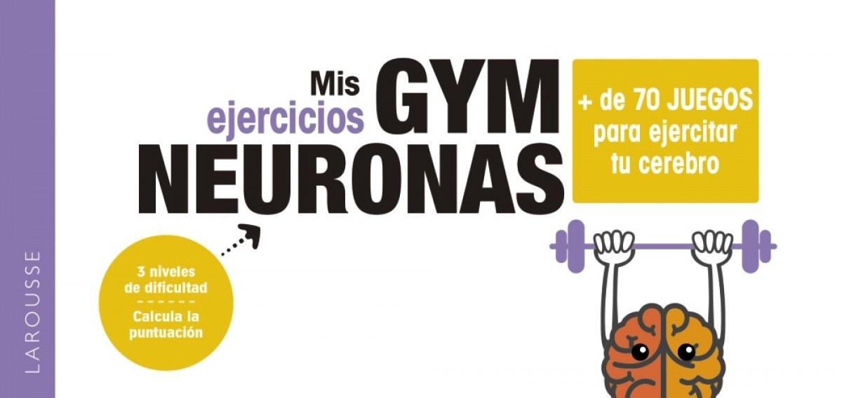 Gym neuronas. + de 70 juegos para ejercitar tu cerebro 9788418100857