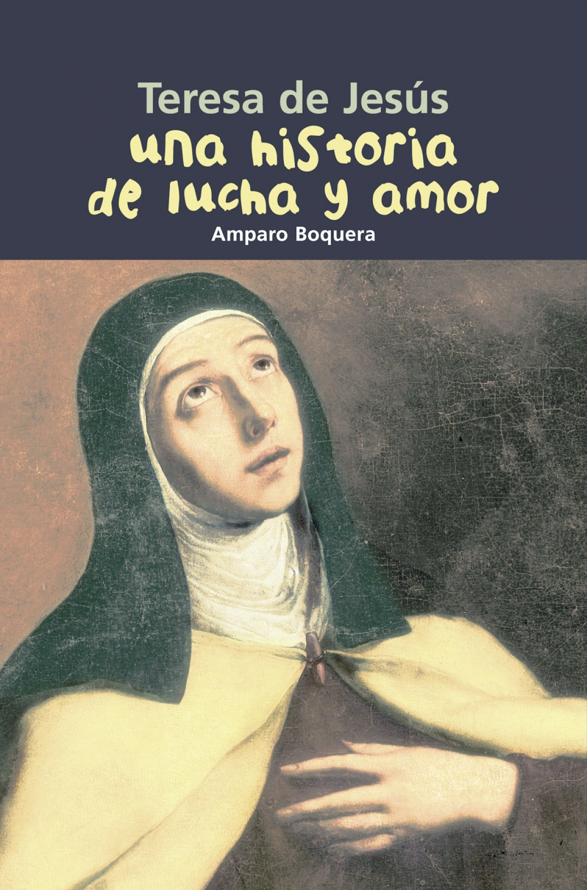 Historia de lucha y amor. Teresa de Jesús 9788421843369
