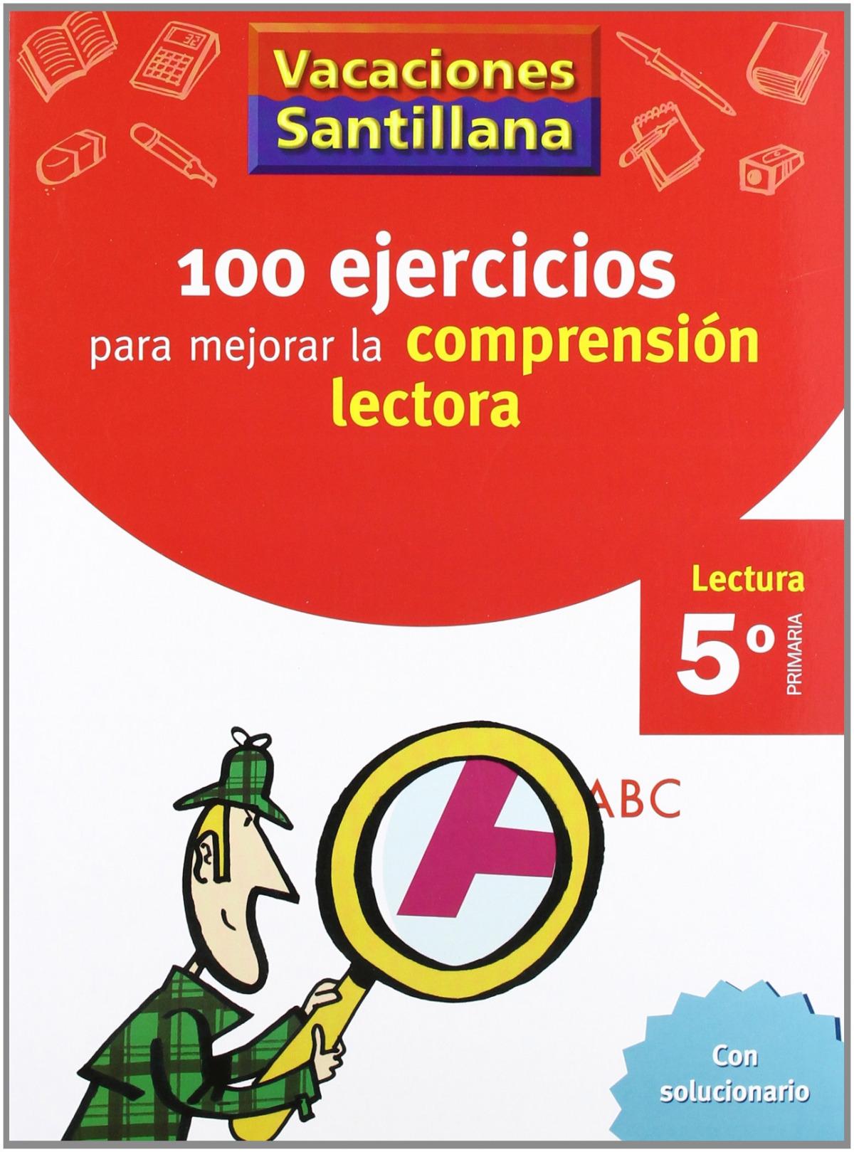 VACACIONES 100 EJERCICIOS PARA MEJORAR LA COMPRESION LECTORA 5o. PRIMARIA SANTILLANA 9788429409239