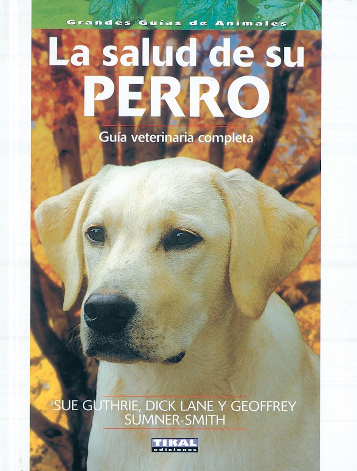 La salud de su perro, gu¡a veterinaria completa 9788430553471