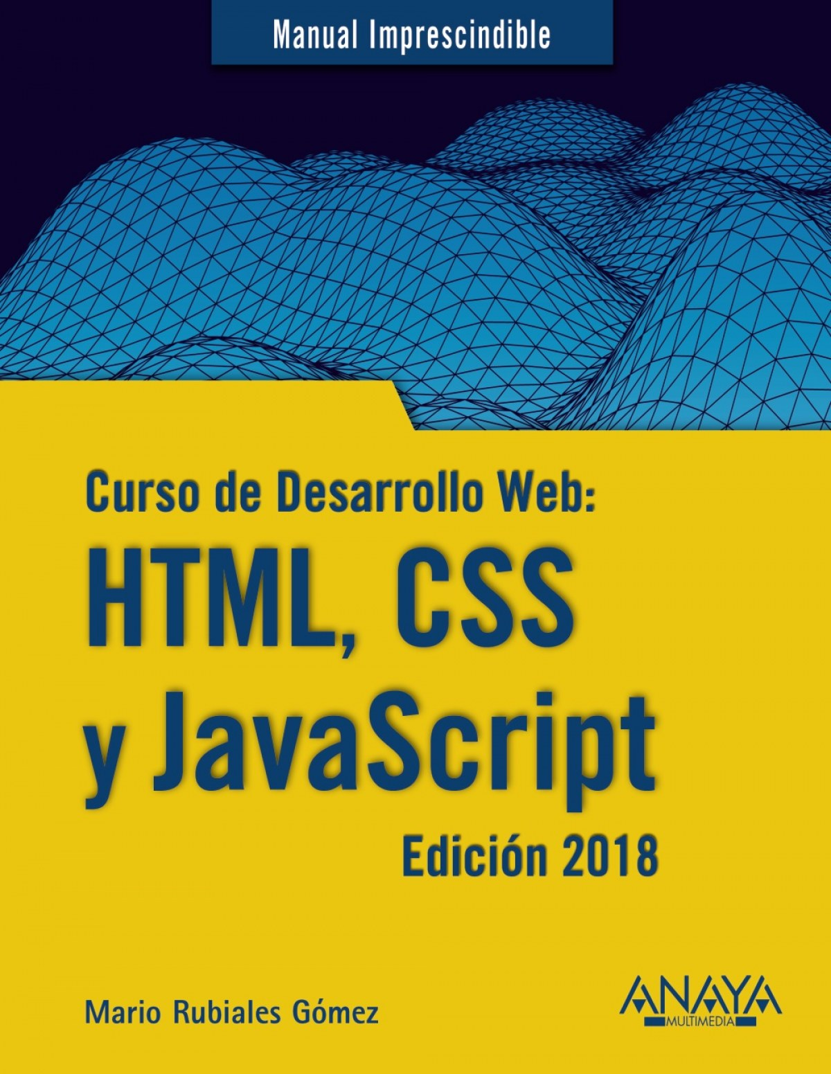 CURSO DE DESARROLLO WEB: HTML, CSS Y JAVASCRIPT. EDICIóN 2018 9788441539396