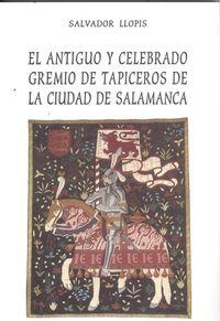 Antiguo y celebrado gremio de tapiceros de ciudad Salamanca 9788460719014
