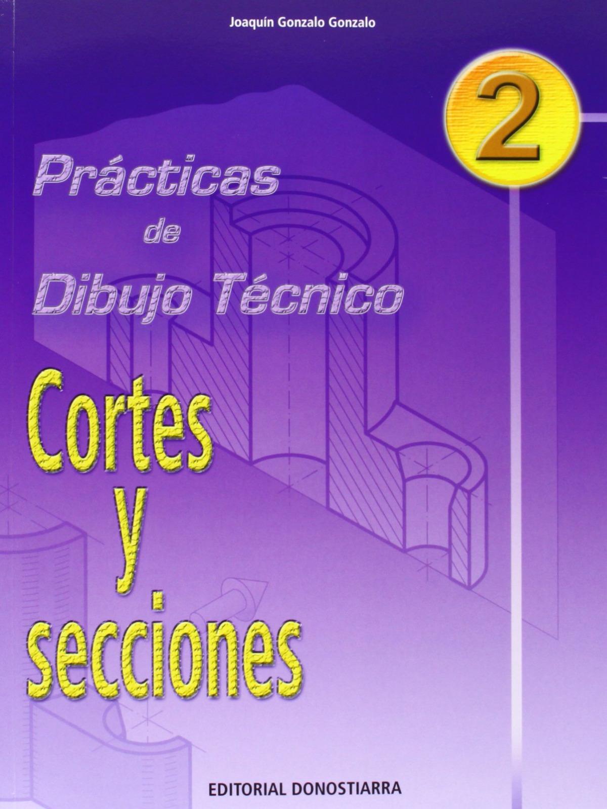(04).PRACT.DIBUJO TECNICO 2:CORTES Y SECCIONES 9788470633164