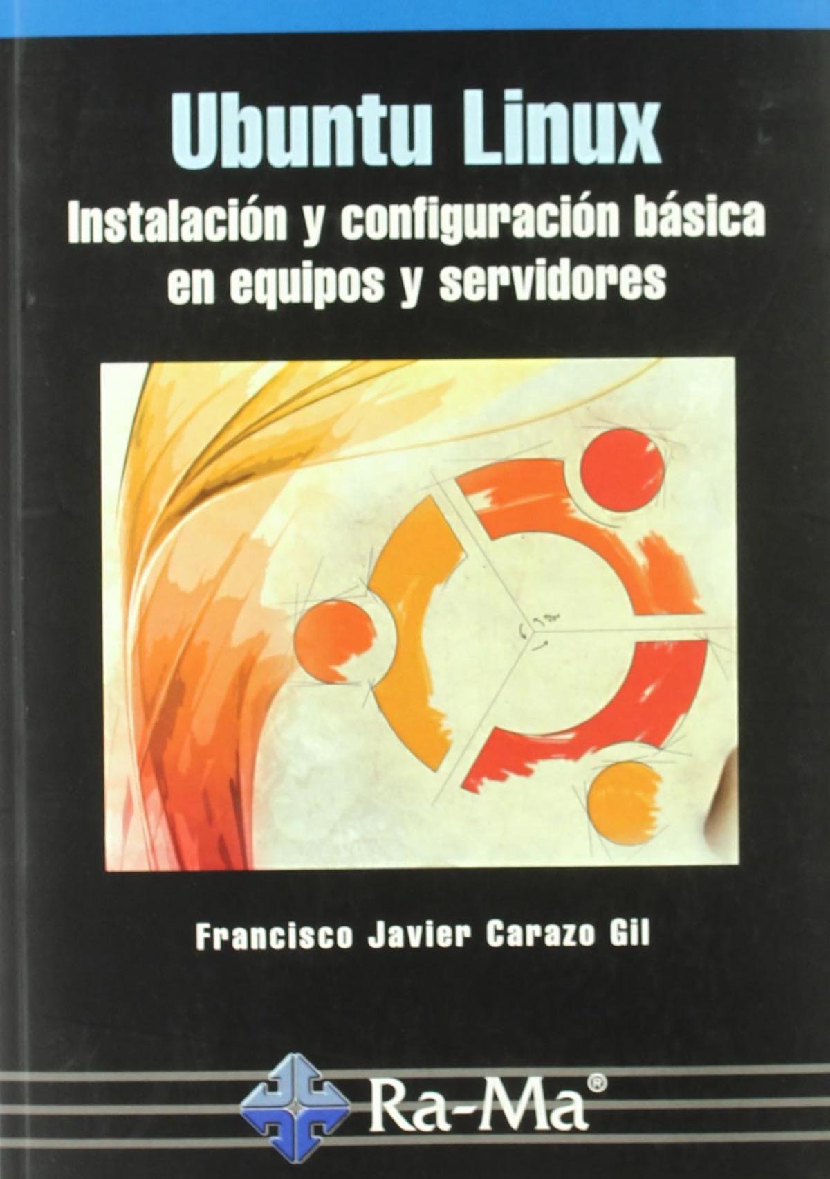 UBUNTU LINUX: INST.Y CONFIG.BASICA EN EQUIPOS Y SERVIDORES 9788478979509