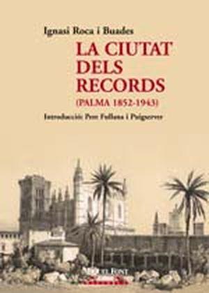 LA CIUTAT DELS RECORDS (PALMA 1852-1943) 9788479671044