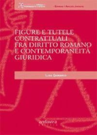 Figure e tutele contrattuali fra diritto romano e contemporaneità giuridica 9788484088868