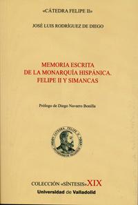 MEMORIA ESCRITA DE LA MONARQUÍA HISPÁNICA. FELIPE II Y SIMANCAS 9788484489634
