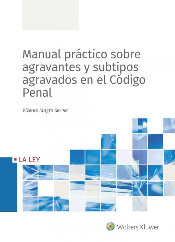 MANUAL PRÁCTICO SOBRE AGRAVEMTES Y SUBTIPOS AGRAVADOS EN EL CÓDIGO PENAL 9788490209493