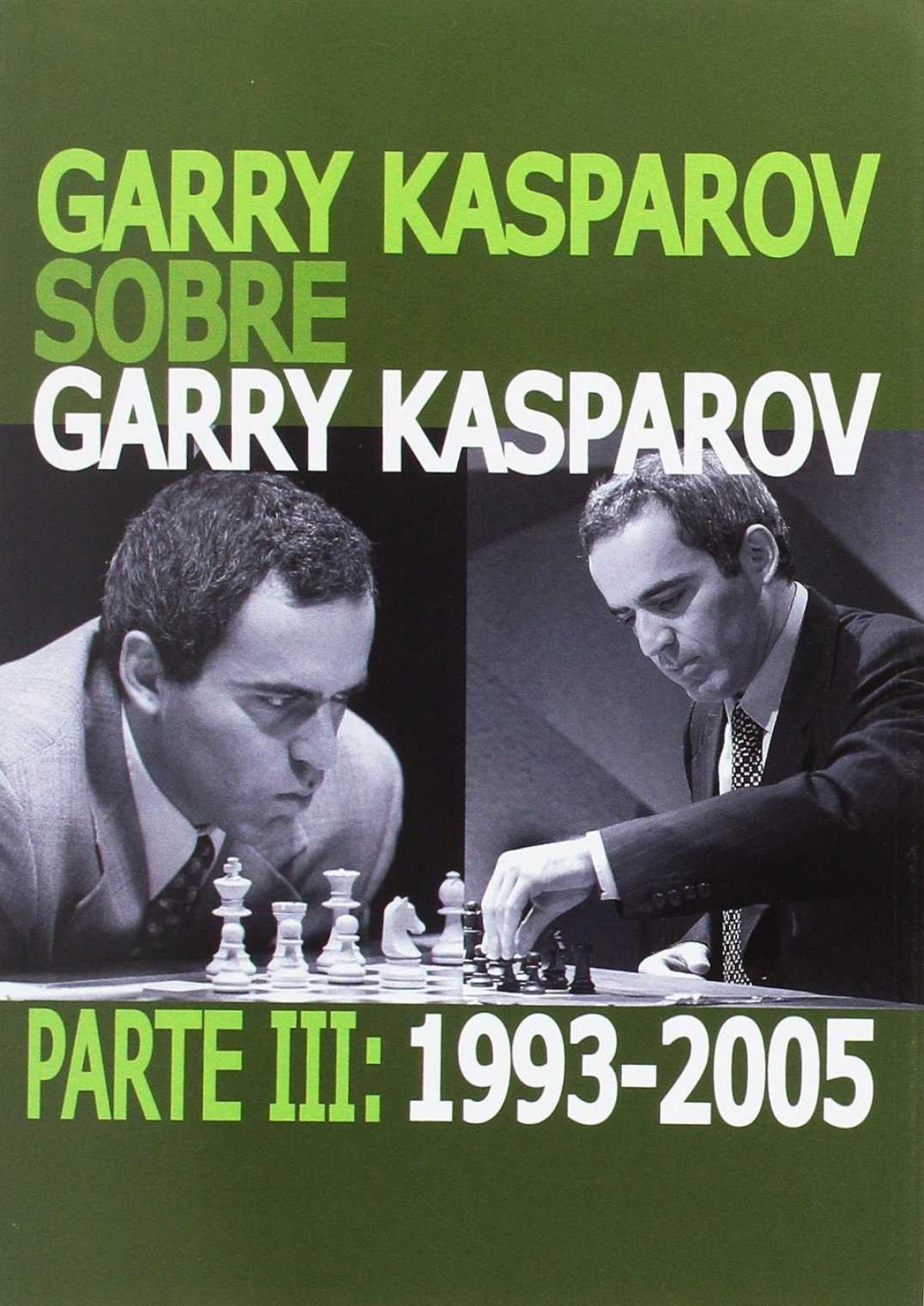 Garry Kasparov sobre Garry Kasparov. Parte III: 1993-2005 9788492517756