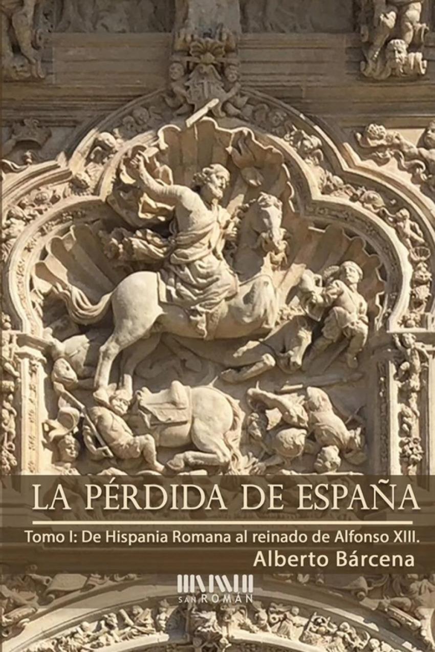La pérdida de España. De la Hispania Romana al reinado de Alfonso 9788494493461