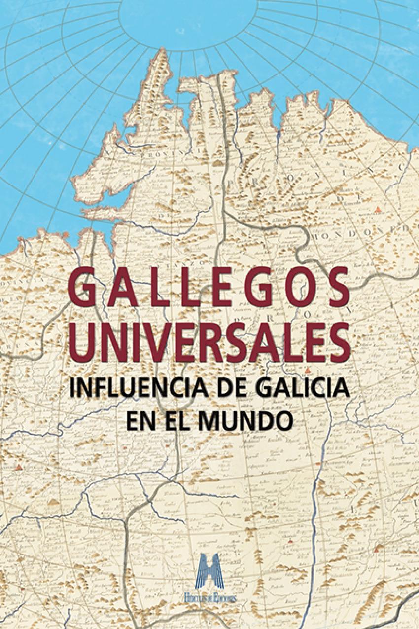 Gallegos universales: influencia de Galicia en el mundo 9788494589607