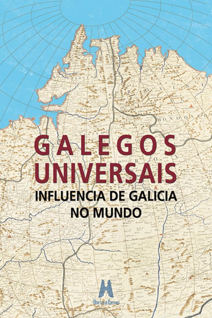 Galegos universais. Influencia de Galicia no mundo 9788494589690