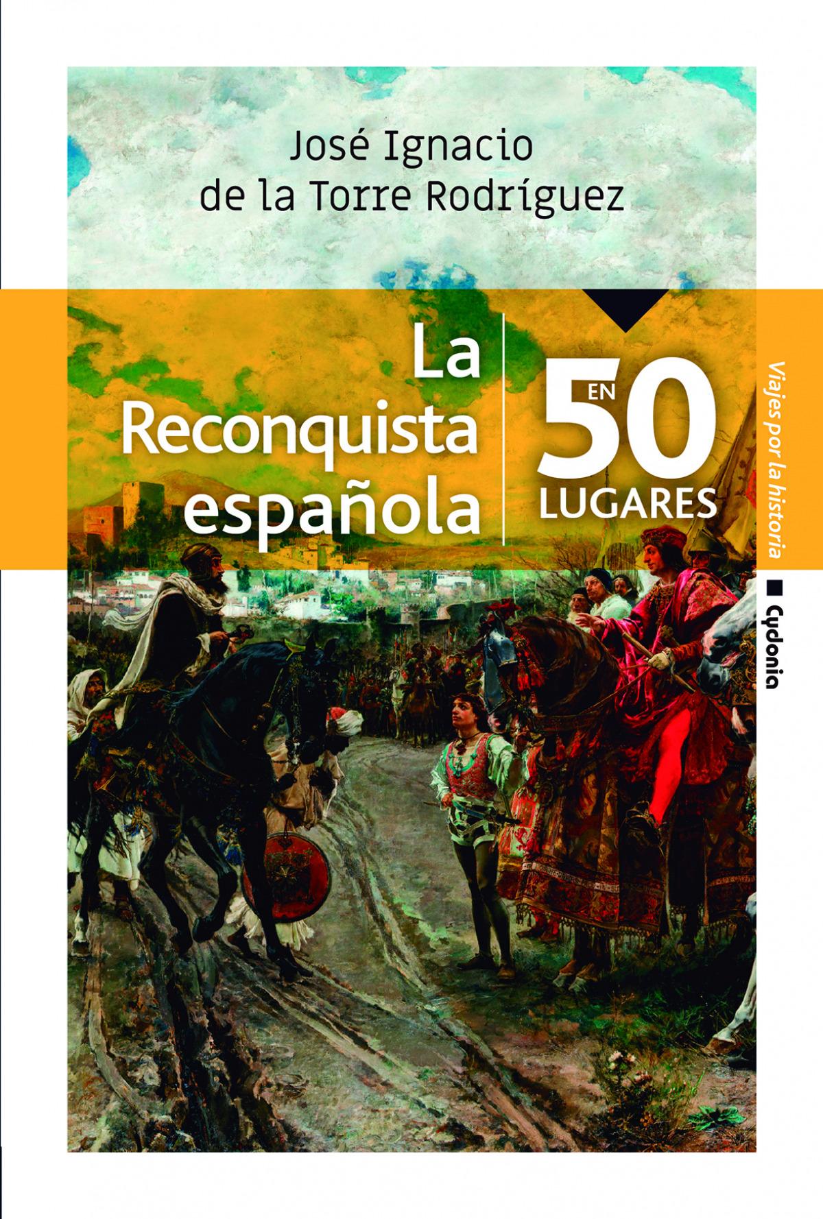 La Reconquista Española en 50 lugares 9788494981623