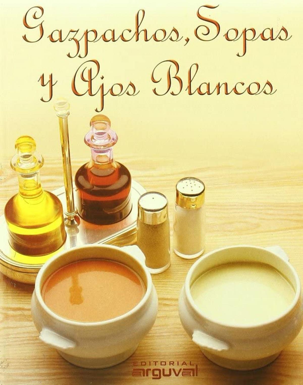 Gazpachos, sopas y ajos blancos 9788495948700