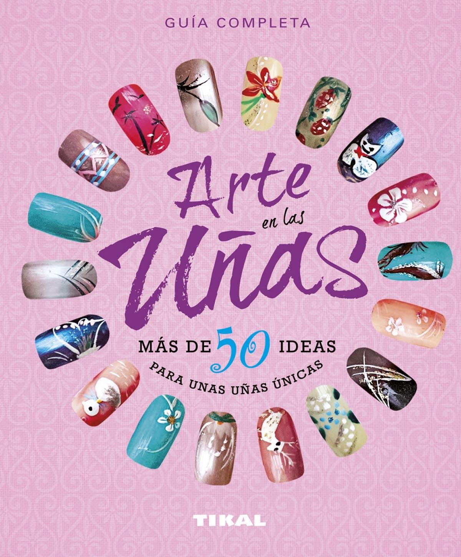 Arte en las uñas, más de 50 ideas para unas uñas únicas 9788499283791