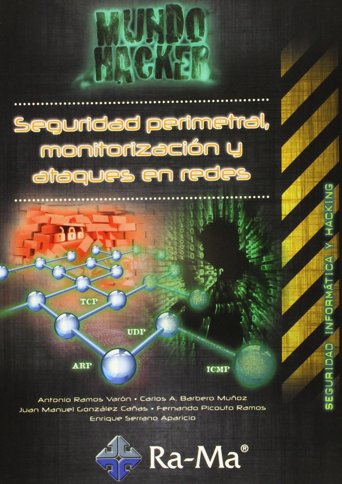 MUNDO HACKER: SEG.PERIMETRAL,MONITORIZACION Y ATAQUES REDES 9788499642970