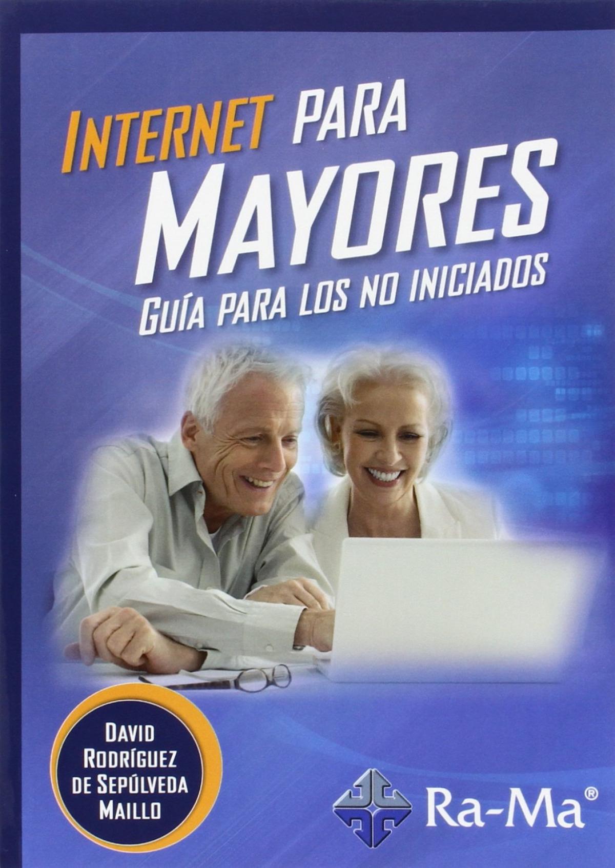 INTERNET PARA MAYORES: GUIA PARA LOS NO INICIADOS 9788499645575