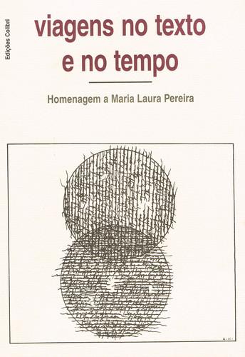 VIAGENS NO TEXTO E NO TEMPOHOMENAGEM A MARIA LAURA PEREIRA 9789727720446