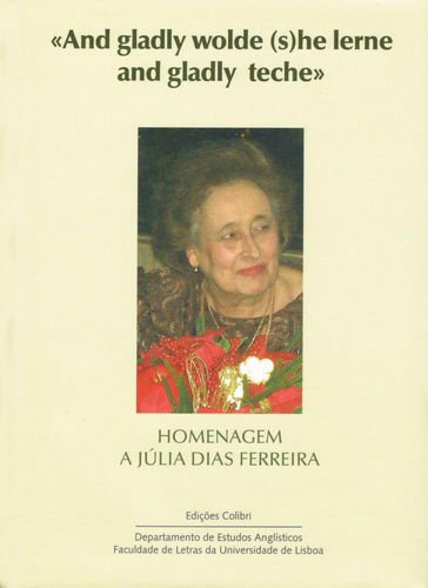 And gladlly wolde she lerne and gladly teche - Homenagem a Júlia Dias Ferreira 9789727727025