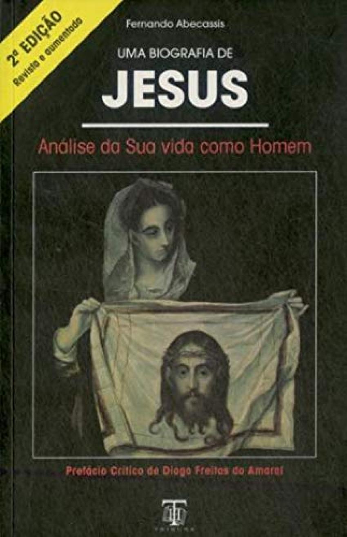 Uma biografia de Jesus: análise da sua vida como homem 9789728799434