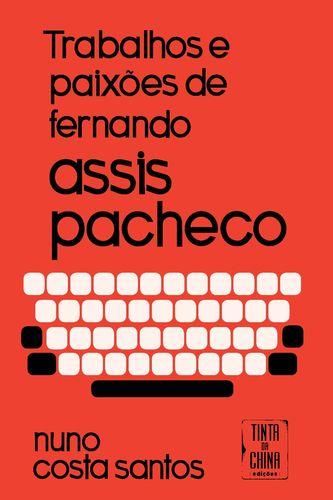 Trabalhos e Paixões de Fernando Assis Pacheco 9789896711092