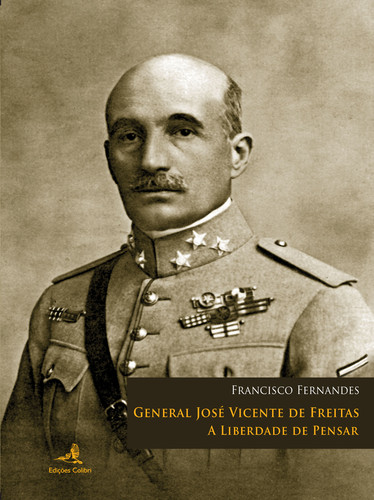 GENERAL JOSÉ VICENTE DE FREITAS - A LIBERDADE DE PENSAR 9789896890490