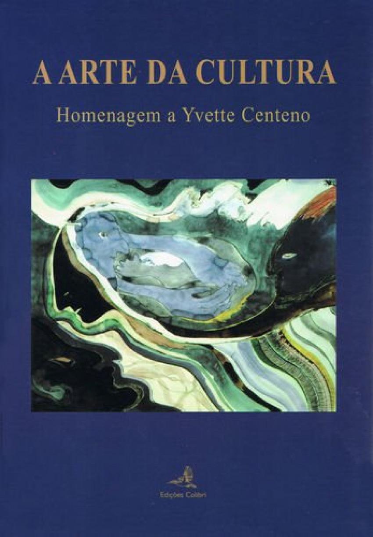 A Arte da Cultura - Homenagem a Yvette Centeno 9789896890681