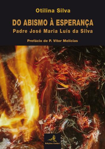 DO ABISMO À ESPERANÇAPADRE JOSÉ MARIA LUÍS DA SILVA 9789896890995