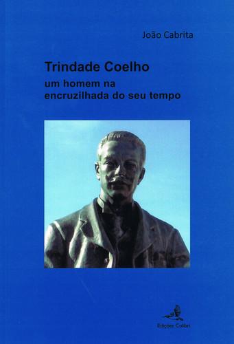 Trindade Coelho - Um homem na encruzilhada do seu tempo 9789896892920