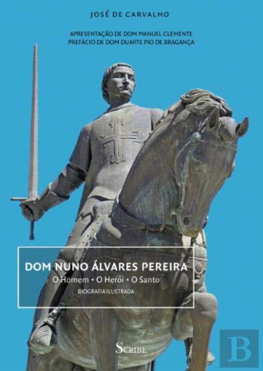 Dom Nuno Álvares Pereira: o homem, o herói, o santo 9789898410771