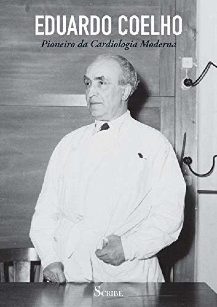 Eduardo Coelho: pioneiro da cardiologia moderna 9789898410795