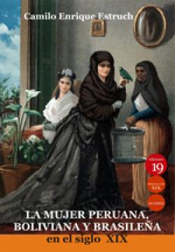 La mujer peruana, boliviana y brasileña en el siglo XIX 9788417280376