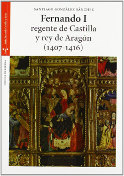 Fernando I, regente de Castilla y rey de Aragón (1407-1416) 9788497046527